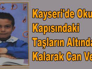 Kayseri'de Okulunun Kapısındaki Taşların Altında Kalarak Can Verdi
