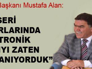 """""""KAYSERİ PAZARLARINDA ELEKTRONİK TARTIYI ZATEN KULLANIYORDUK"""""""