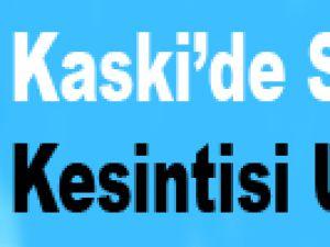 KASKİ'DEN SU KESİNTİSİ UYARISI
