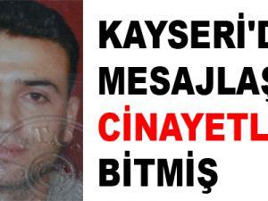 KAYSERİ'DE MESAJLAŞMA CİNAYETLE BİTMİŞ