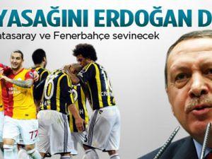 Maç yasağını Erdoğan deldi!