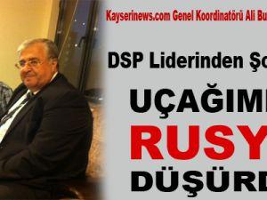 DSP liderinden şok iddia: Uçağımızı Rusya düşürdü