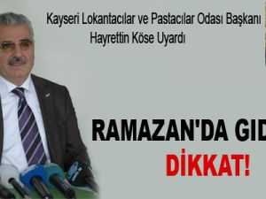 RAMAZAN'DA GIDALARA DİKKAT!