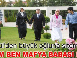 Abdullah Gül: 'Oğlum ben mafya babası mıyım?'