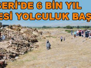 KAYSERİ'DE 6 BİN YIL ÖNCESİ YOLCULUK BAŞLADI