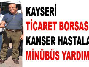 KAYSERİ TİCARET BORSASI'NDAN KANSER HASTALARINA MİNÜBÜS YARDIMI
