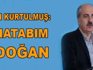Numan Kurtulmuş: Muhatabım Erdoğan!