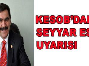 KESOB'DAN SEYYAR ESNAF UYARISI