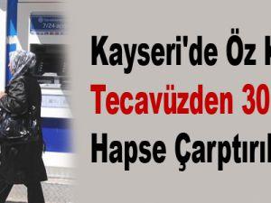 Kayseri'de Öz Kızına Tecavüzden 30 Yıl Hapse Çarptırıldı
