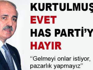 Kurtulmuş'a evet Has Parti'ye hayır!