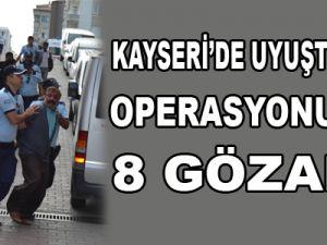 KAYSERİ'DE UYUŞTURUCU OPERASYONUNDA 8 GÖZALTI