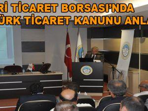 KAYSERİ TİCARET BORSASI'NDA YENİ TÜRK TİCARET KANUNU ANLATILDI