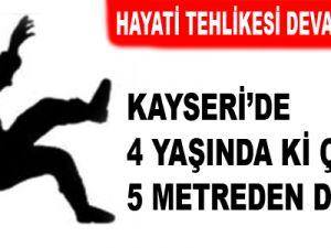 KAYSERİ 5 METREDEN DÜŞTÜ