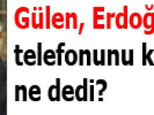 Gülen, Erdoğan'ın telefonunu kapatınca ne dedi?