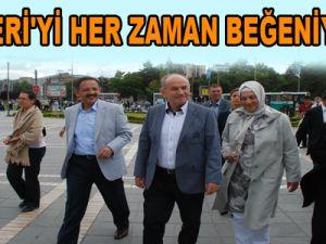 """""""KAYSERİ'Yİ HER ZAMAN BEĞENİYORUZ"""""""