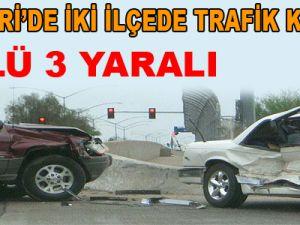 KAYSERİ'DE TRAFİK KAZALARI 3 ÖLÜ, 3 YARALI