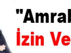 """Amrabat'a izin verdim"""