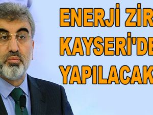 ENERJİ ZİRVESİ KAYSERİ'DE YAPILACAK