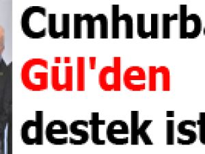 Cumhurbaşkanı Gül'den destek istediler