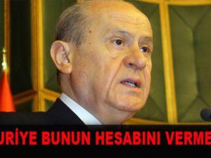 """""""SURİYE BUNUN HESABINI VERMELİ"""""""