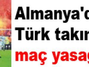 Almanya'dan Türk takımlarına maç yasağı