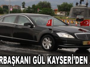 CUMHURBAŞKANI GÜL KAYSERİ'DEN AYRILDI