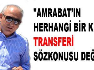 """""""AMRABAT'IN HERHANGİ BİR KULÜBE TRANSFERİ SÖZKONUSU DEĞİL"""""""
