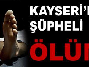 KAYSERİ'DE ŞÜPHELİ ÖLÜM