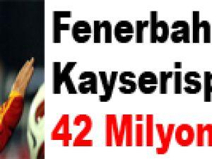 Fenerbahçe'den Kayserispor'a 42 milyon lira!