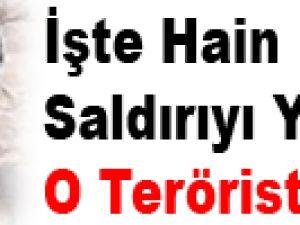 İşte hain saldırıyı düzenleyen o PKK'lı