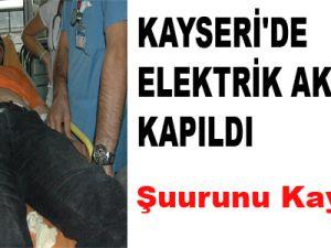 KAYSERİ'DE ELEKTRİK AKIMINA KAPILDI