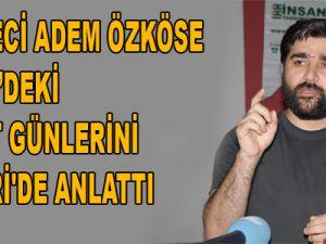 GAZETECİ ADEM ÖZKÖSE SURİYE'DEKİ ESARET GÜNLERİNİ KAYSERİ'DE ANLATTI