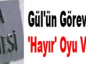 Gül'ün görev süresi için 'hayır' oyu veren üyeler