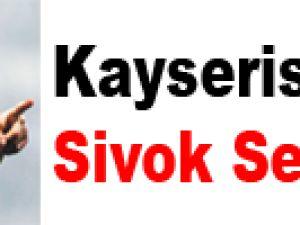 Kayserispor'da Sivok Sesleri