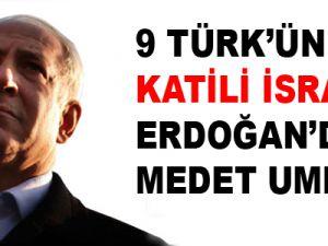 9 Türk'ün katili İsrail, Erdoğan'dan medet ummuş