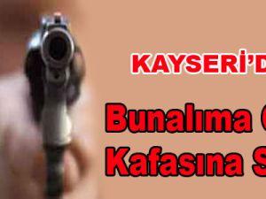 Kayseri'de Bunalıma Girdi Kafasına Sıktı