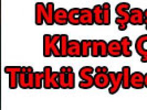 Necati Şaşmaz klarnet çalıp türkü söyledi Video