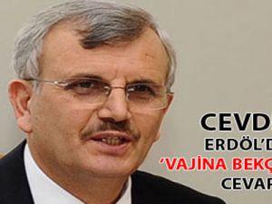 Cevdet Erdöl'den 'Vajina bekçiliğine' cevap!