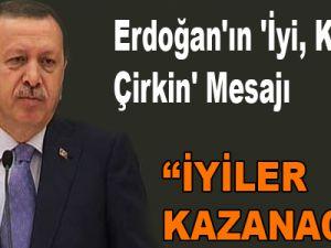 Erdoğan'ın 'İyi, Kötü Ve Çirkin' Mesajı
