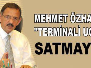 "ÖZHASEKİ ""TERMİNALİ UCUZA SATMAYIZ"""