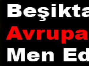 Beşiktaş'a Avrupa'dan men!