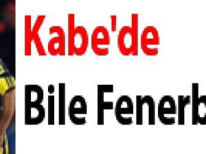 Kabe'de bile Fenerbahçe!