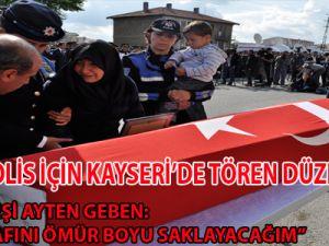 ŞEHİT POLİS İÇİN KAYSERİ'DE TÖREN DÜZENLENDİ