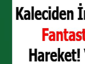 Kaleciden İnanılmaz fantastik hareket! Video