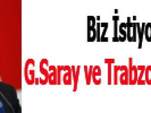 Biz istiyorsak G.Saray ve Trabzonspor Alamaz