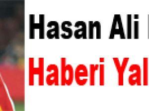 Hasan Ali Kaldırım Haberi Yalanlandı!