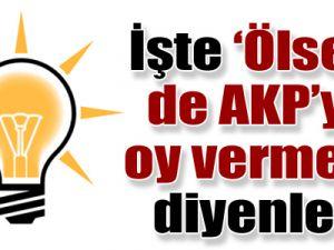 Yüzde 21 'ölsem AK Parti'ye oy vermem' diyor