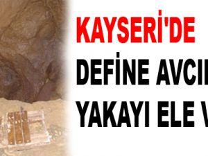 KAYSERİ'DE DEFİNE AVCILARI YAKAYI ELE VERDİ