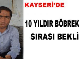KAYSERİ'DE 10 YILDIR BÖBREK NAKİL SIRASI BEKLİYOR