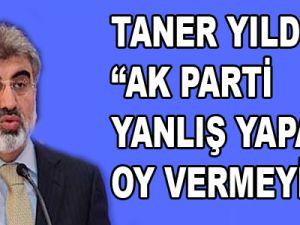 Yıldız: AK Parti Yanlış Yaparsa Oy Vermeyin!